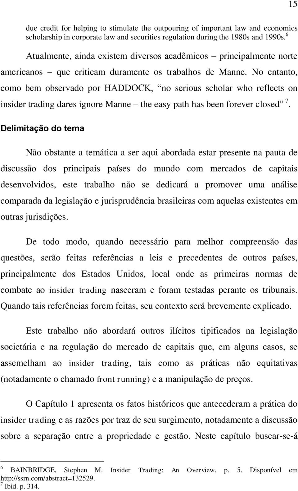 No entanto, como bem observado por HADDOCK, no serious scholar who reflects on insider trading dares ignore Manne the easy path has been forever closed 7.