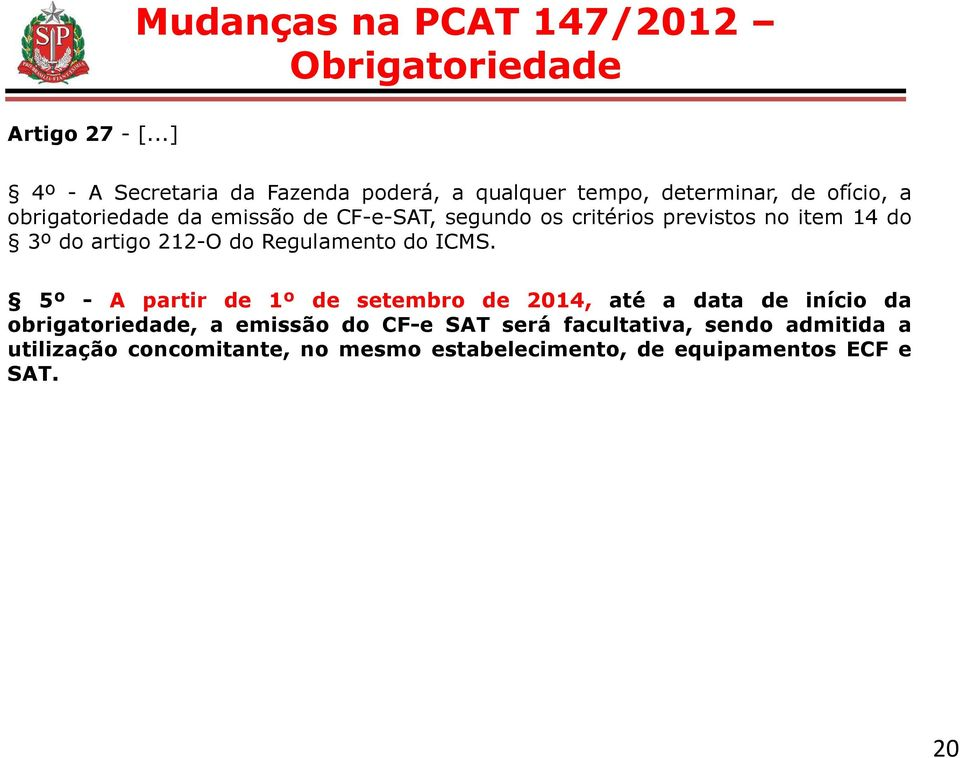 CF-e-SAT, segundo os critérios previstos no item 14 do 3º do artigo 212-O do Regulamento do ICMS.
