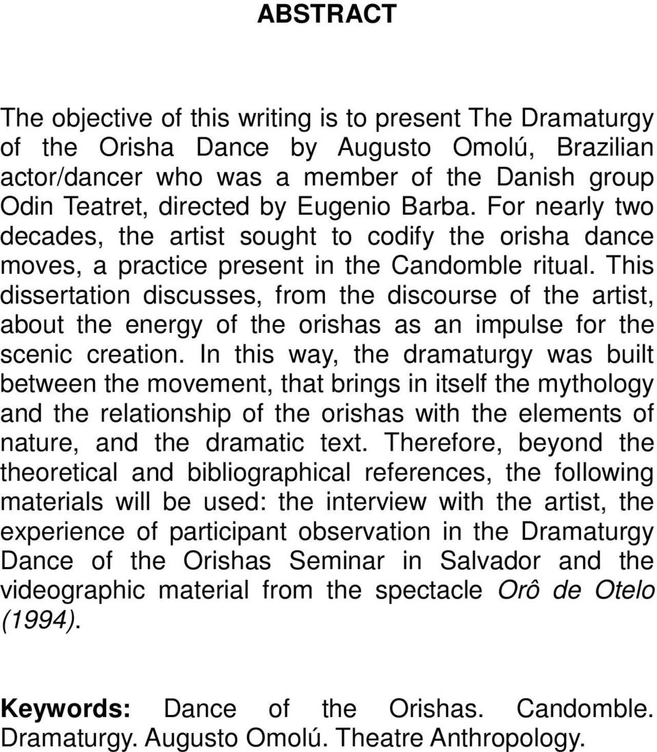 This dissertation discusses, from the discourse of the artist, about the energy of the orishas as an impulse for the scenic creation.