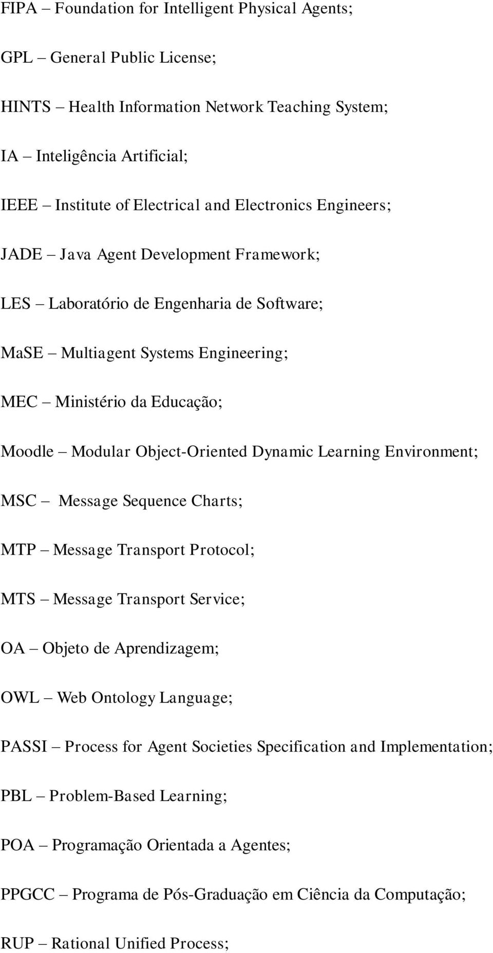 Object-Oriented Dynamic Learning Environment; MSC Message Sequence Charts; MTP Message Transport Protocol; MTS Message Transport Service; OA Objeto de Aprendizagem; OWL Web Ontology Language;