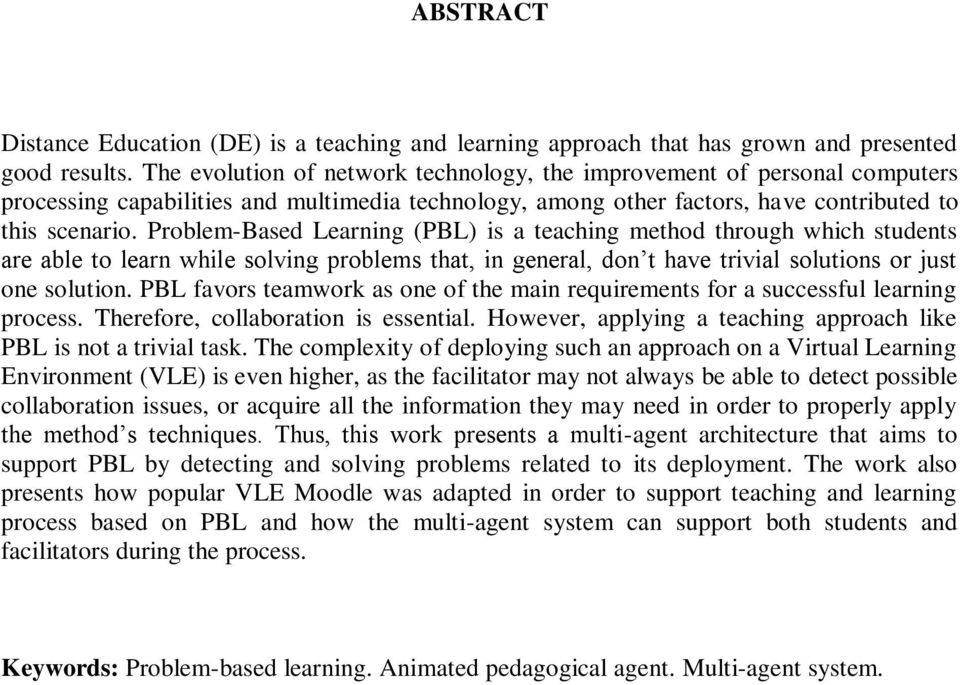 Problem-Based Learning (PBL) is a teaching method through which students are able to learn while solving problems that, in general, don t have trivial solutions or just one solution.