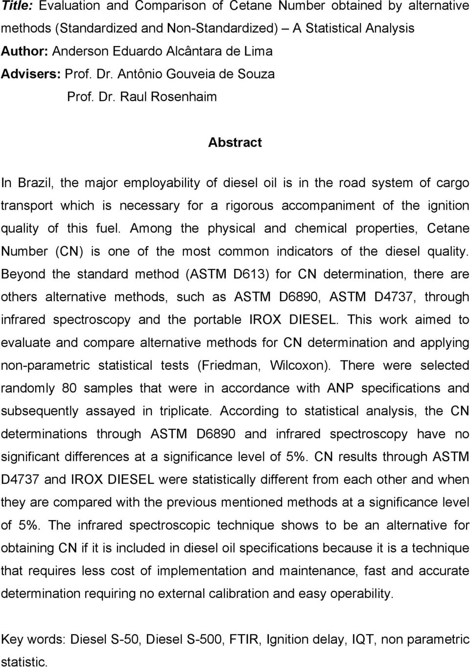 Raul Rosenhaim Abstract In Brazil, the major employability of diesel oil is in the road system of cargo transport which is necessary for a rigorous accompaniment of the ignition quality of this fuel.