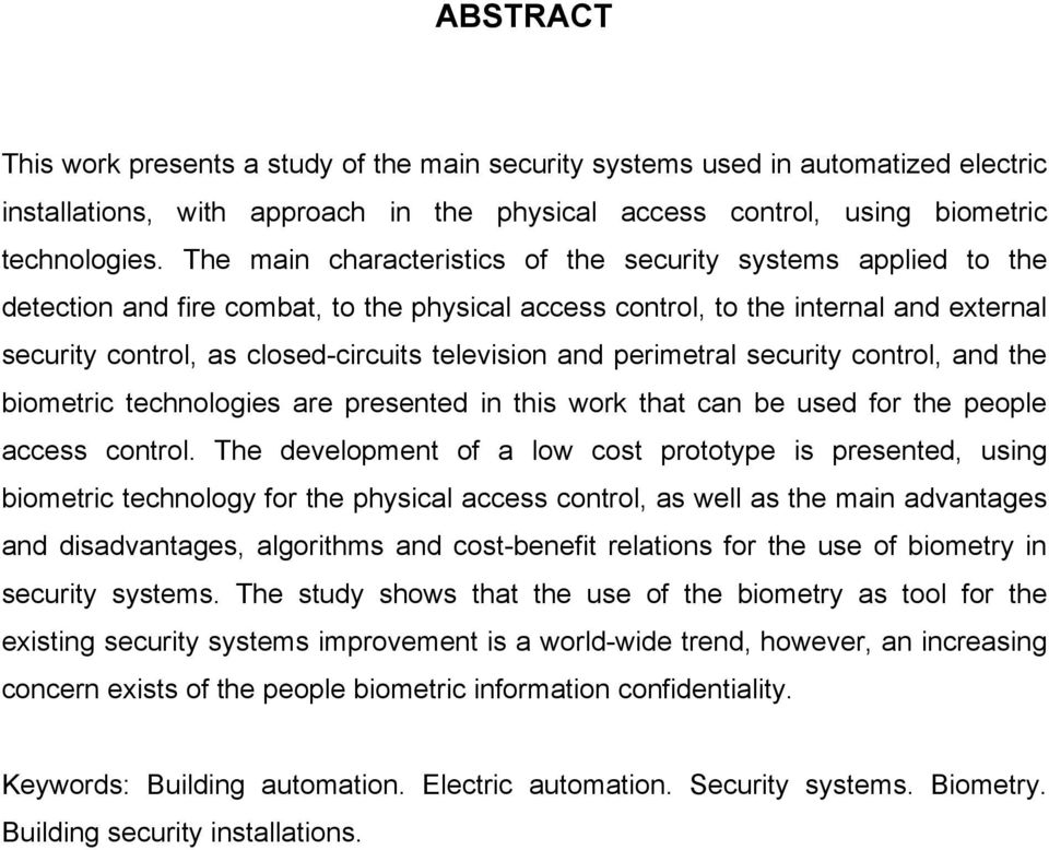 and perimetral security control, and the biometric technologies are presented in this work that can be used for the people access control.