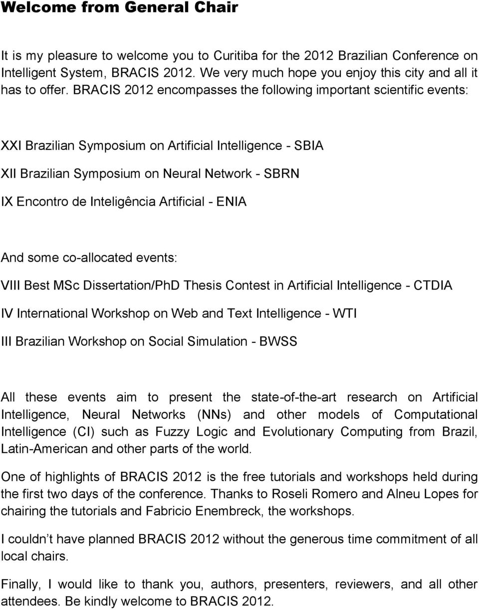 BRACIS 2012 encompasses the following important scientific events: XXI Brazilian Symposium on Artificial Intelligence - SBIA XII Brazilian Symposium on Neural Network - SBRN IX Encontro de