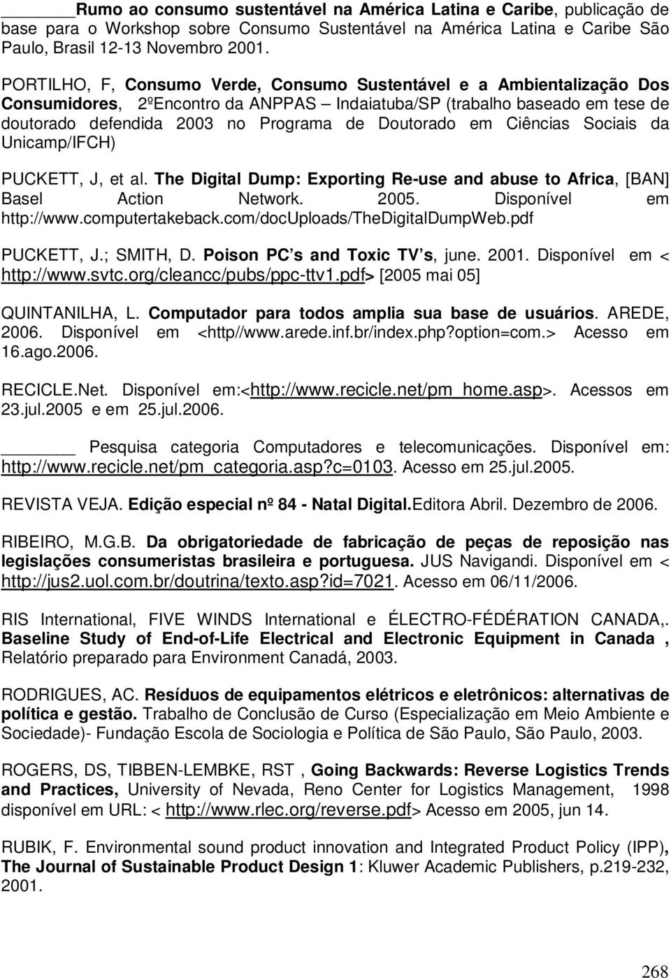 em Ciências Sociais da Unicamp/IFCH) PUCKETT, J, et al. The Digital Dump: Exporting Re-use and abuse to Africa, [BAN] Basel Action Network. 2005. Disponível em http://www.computertakeback.