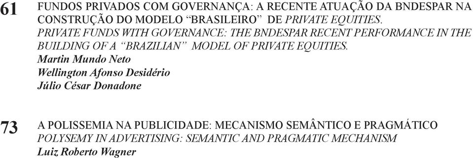 PRIVATE FUNDS WITH GOVERNANCE: THE BNDESPAR RECENT PERFORMANCE IN THE BUILDING OF A BRAZILIAN MODEL OF PRIVATE