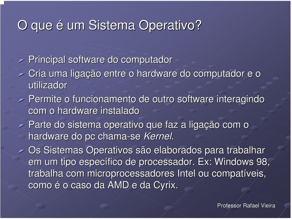 de outro software interagindo com o hardware instalado Parte do sistema operativo que faz a ligação com o hardware do pc