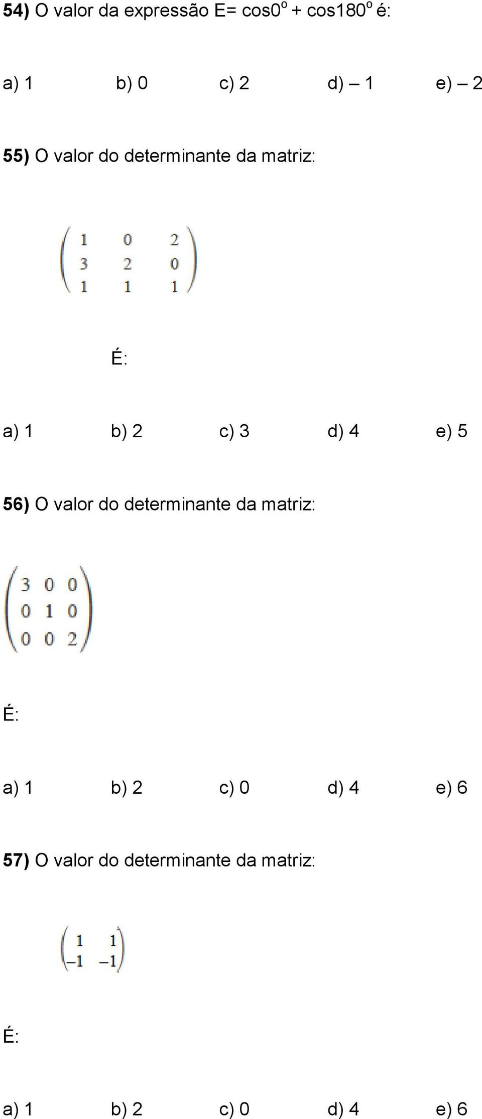e) 5 56) O valor do determinante da matriz: É: a) 1 b) 2 c) 0 d) 4