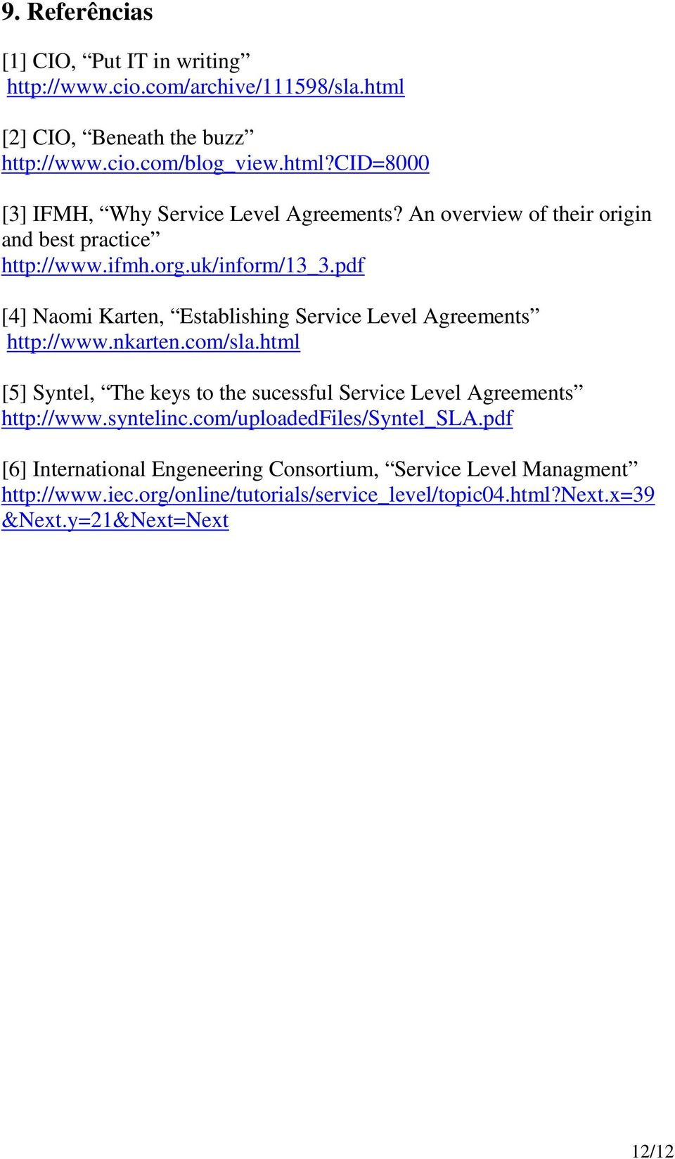 com/sla.html [5] Syntel, The keys to the sucessful Service Level Agreements http://www.syntelinc.com/uploadedfiles/syntel_sla.