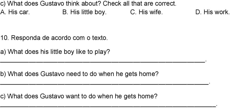 Responda de acordo com o texto. a) What does his little boy like to play?