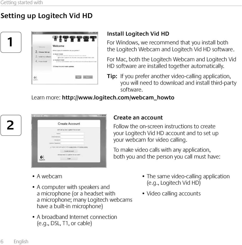 Tip: If you prefer another video-calling application, you will need to download and install third-party software. Learn more: http://www.logitech.