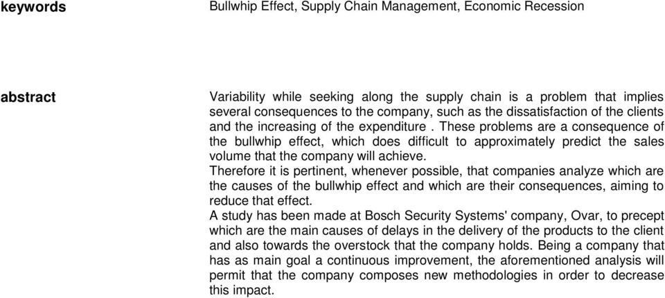 These problems are a consequence of the bullwhip effect, which does difficult to approximately predict the sales volume that the company will achieve.