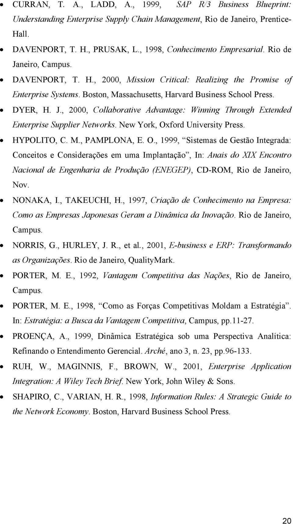 DYER, H. J., 2000, Collaborative Advantage: Winning Through Extended Enterprise Supplier Networks. New York, Ox