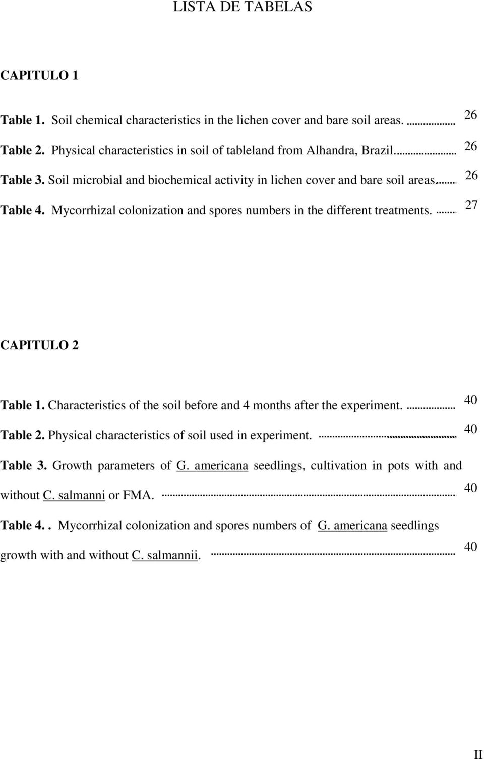 26 26 26 27 CAPITULO 2 Table 1. Characteristics of the soil before and 4 months after the experiment. Table 2. Physical characteristics of soil used in experiment. 40 40 Table 3.
