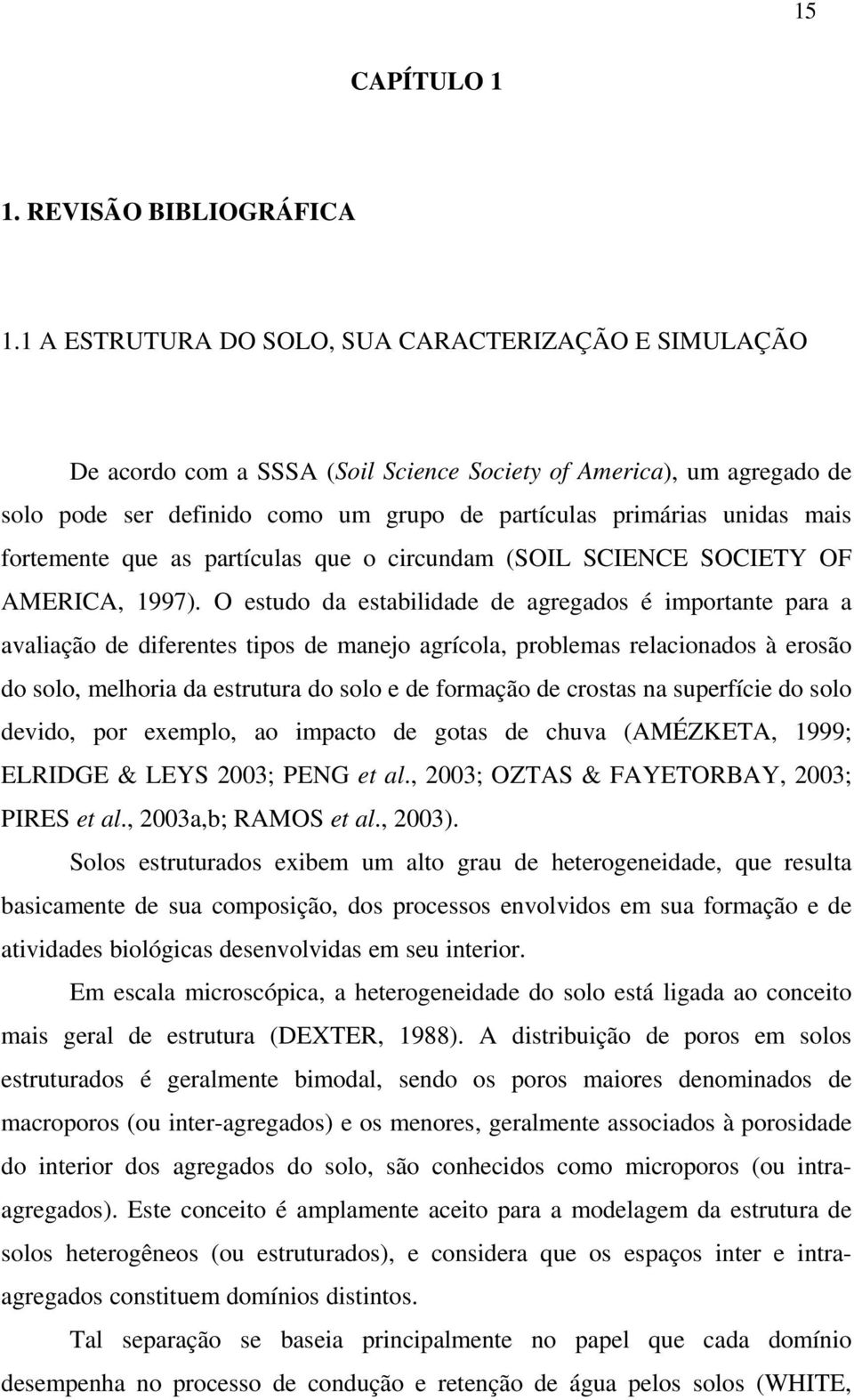 fortemente que as partículas que o circundam (SOIL SCIENCE SOCIETY OF AMERICA, 1997).