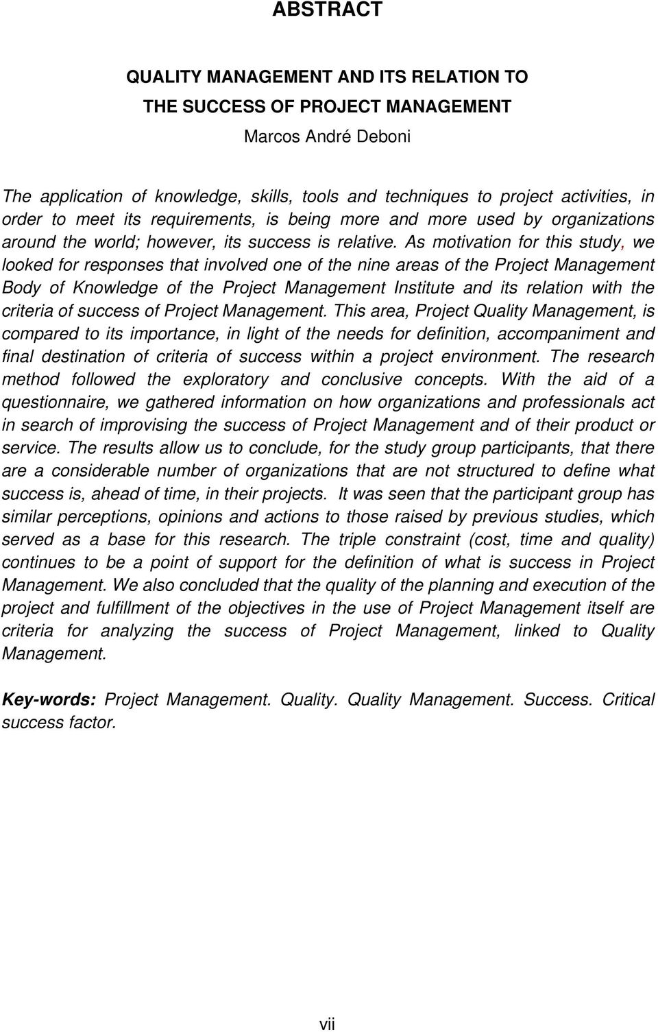 As motivation for this study, we looked for responses that involved one of the nine areas of the Project Management Body of Knowledge of the Project Management Institute and its relation with the