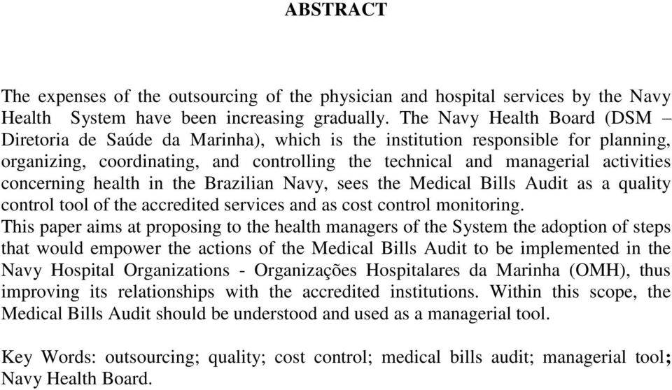 concerning health in the Brazilian Navy, sees the Medical Bills Audit as a quality control tool of the accredited services and as cost control monitoring.