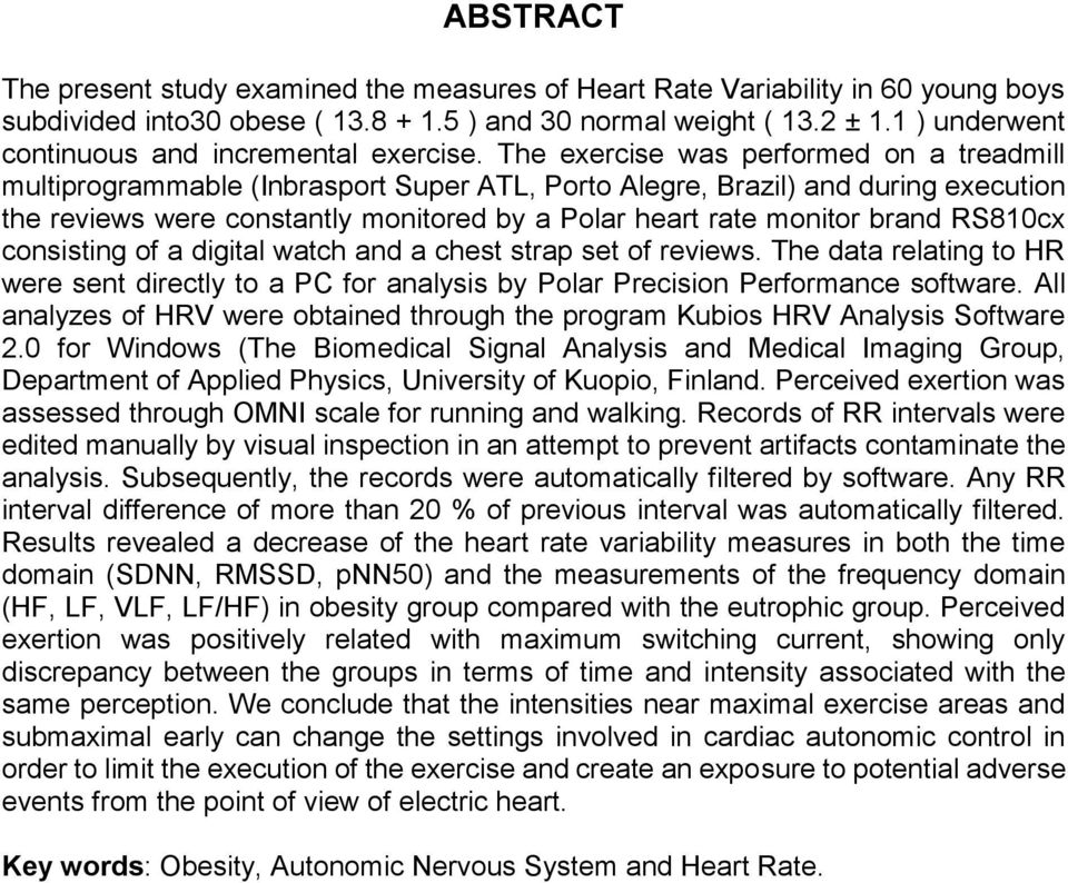 The exercise was performed on a treadmill multiprogrammable (Inbrasport Super ATL, Porto Alegre, Brazil) and during execution the reviews were constantly monitored by a Polar heart rate monitor brand