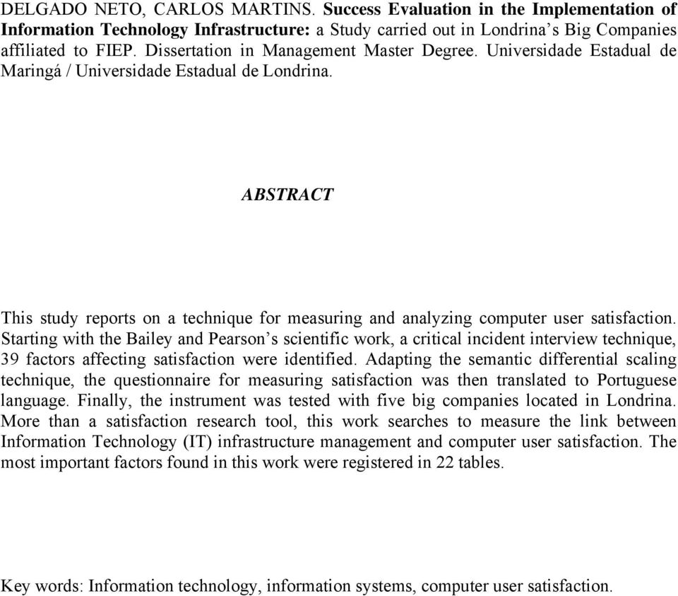 ABSTRACT This study reports on a technique for measuring and analyzing computer user satisfaction.