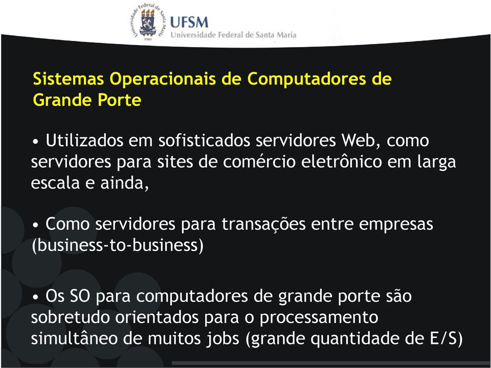 servidores para transações entre empresas (business-to-business) Os SO para computadores de