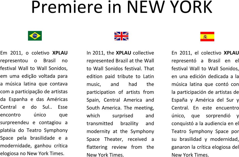 In 2011, the XPLAU collective represented Brazil at the Wall to Wall Sonidos festival.