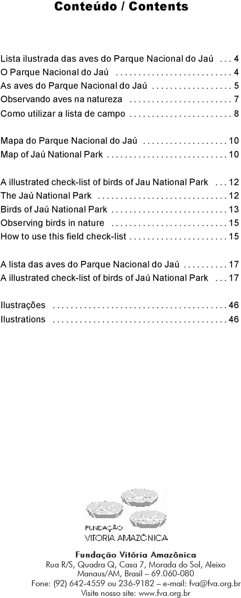 .......................... 10 A illustrated check-list of birds of Jau National Park... 12 The Jaú National Park............................. 12 Birds of Jaú National Park.