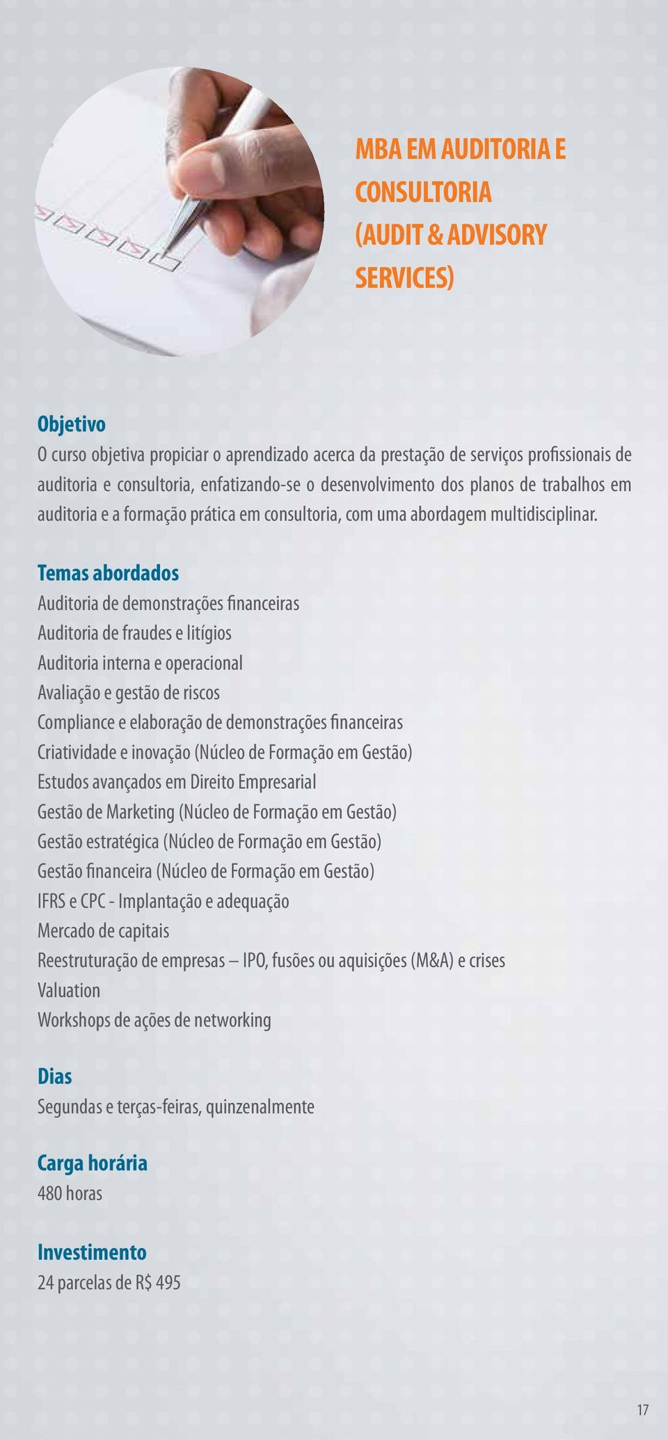 Auditoria de demonstrações financeiras Auditoria de fraudes e litígios Auditoria interna e operacional Avaliação e gestão de riscos Compliance e elaboração de demonstrações financeiras Criatividade e