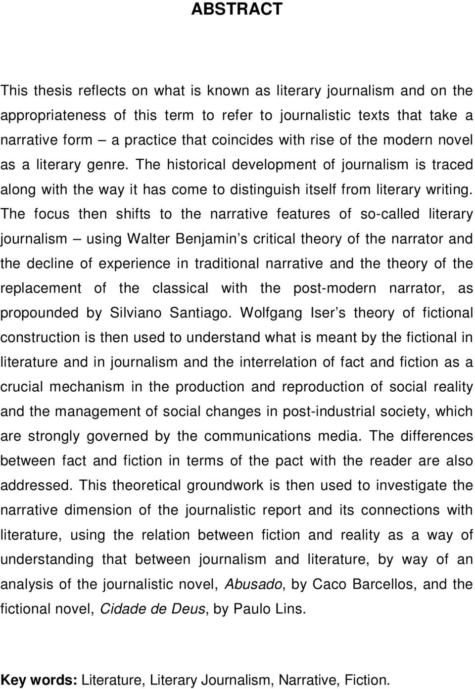 The focus then shifts to the narrative features of so-called literary journalism using Walter Benjamin s critical theory of the narrator and the decline of experience in traditional narrative and the