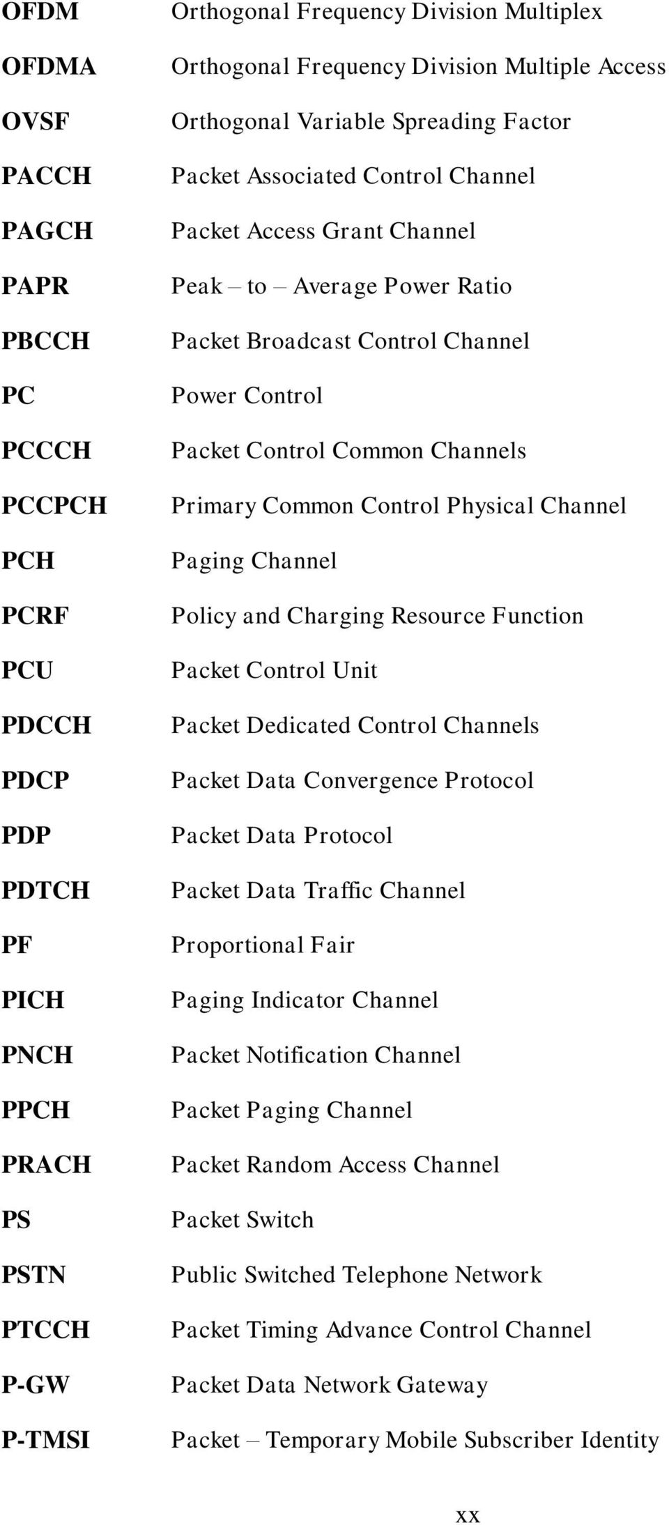 Packet Control Common Channels Primary Common Control Physical Channel Paging Channel Policy and Charging Resource Function Packet Control Unit Packet Dedicated Control Channels Packet Data