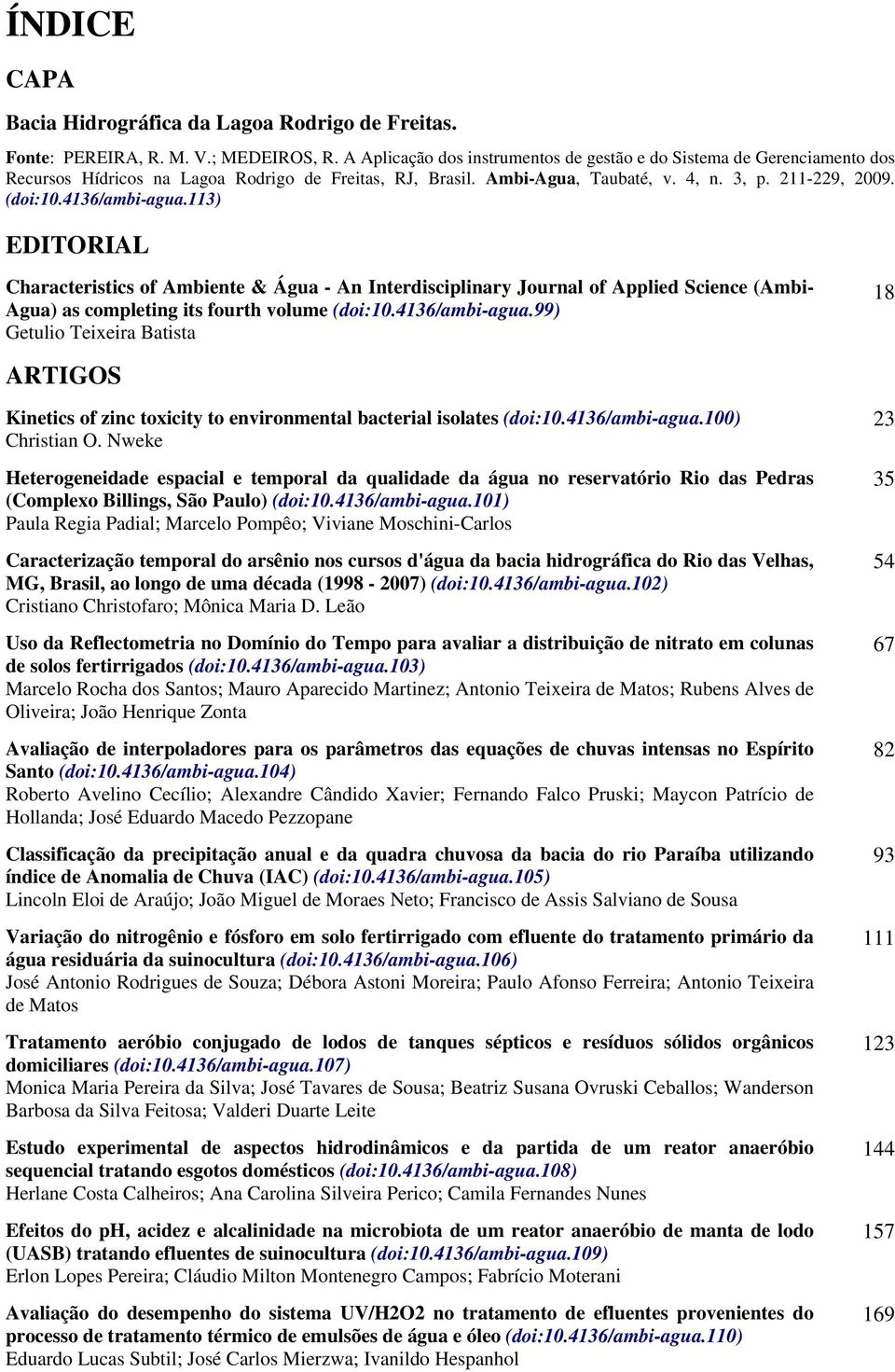 4136/ambi-agua.113) EDITORIAL Characteristics of Ambiente & Água - An Interdisciplinary Journal of Applied Science (Ambi- Agua) as completing its fourth volume (doi:10.4136/ambi-agua.99) Getulio Teixeira Batista 18 ARTIGOS Kinetics of zinc toxicity to environmental bacterial isolates (doi:10.