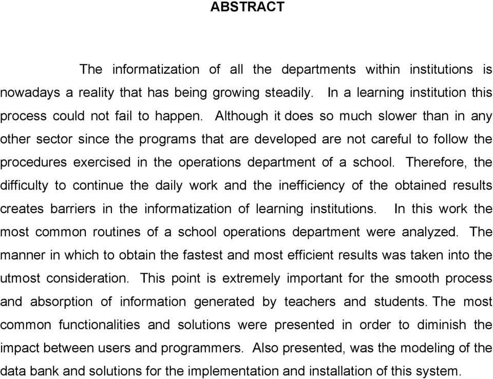 Therefore, the difficulty to continue the daily work and the inefficiency of the obtained results creates barriers in the informatization of learning institutions.