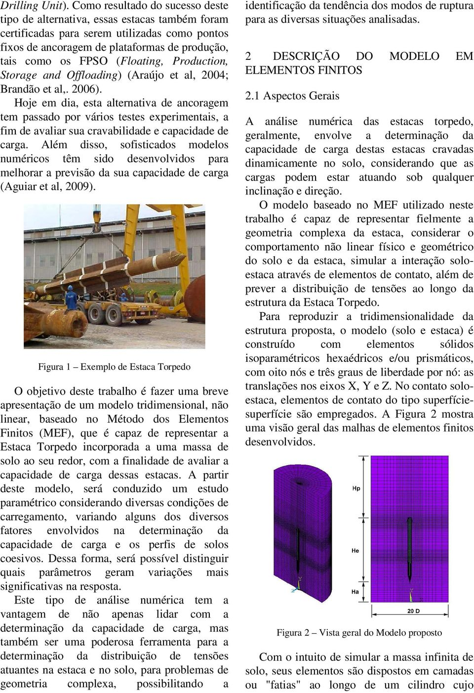 (Floating, Production, Storage and Offloading) (Araújo et al, 24; Brandão et al,. 26).