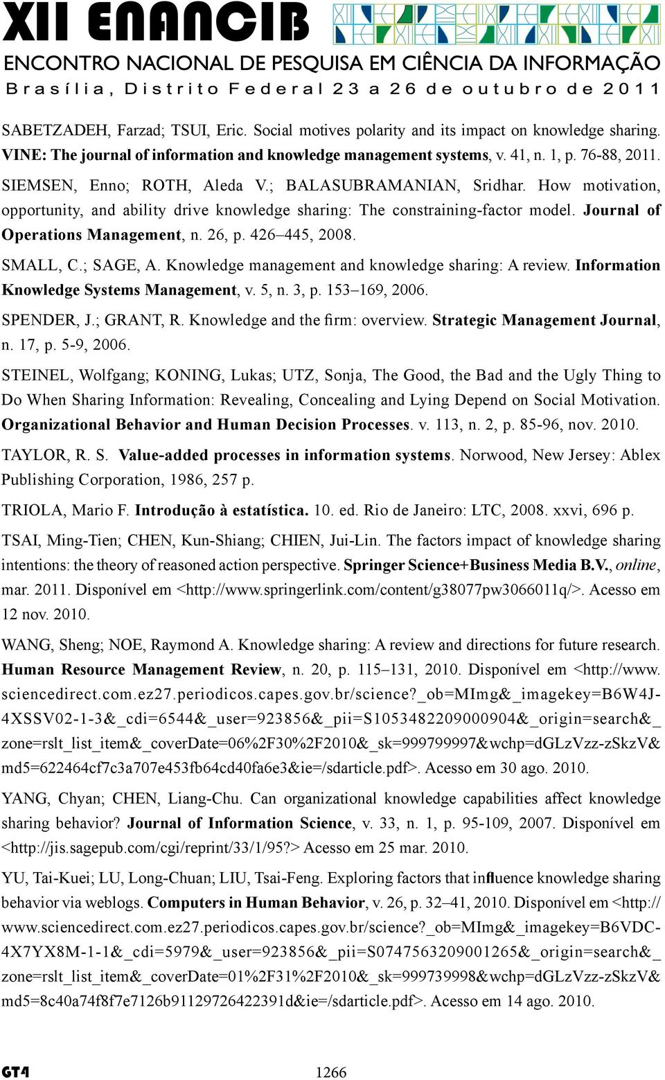 426 445, 2008. SMALL, C.; SAGE, A. Knowledge management and knowledge sharing: A review. Information Knowledge Systems Management, v. 5, n. 3, p. 153 169, 2006. SPENDER, J.; GRANT, R.