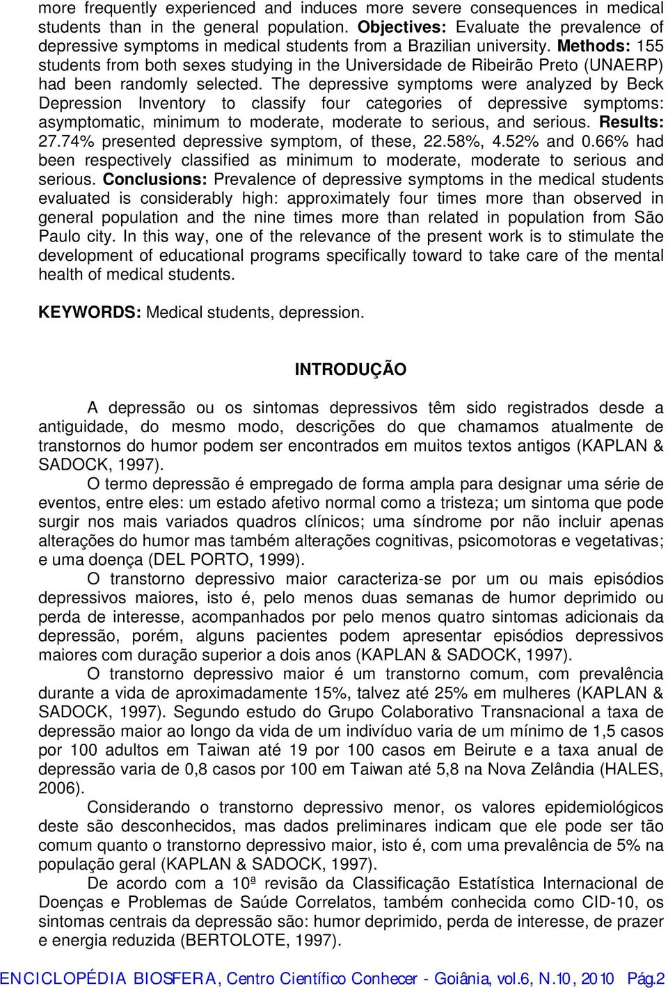 Methods: 155 students from both sexes studying in the Universidade de Ribeirão Preto (UNAERP) had been randomly selected.