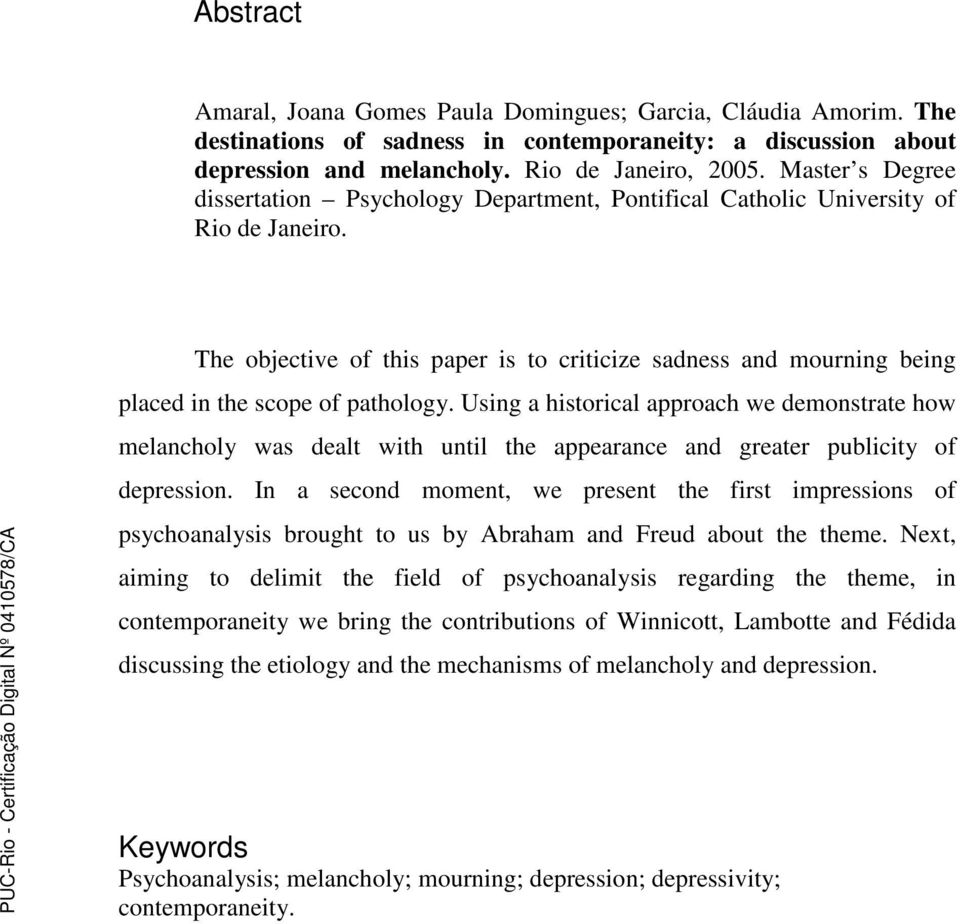 The objective of this paper is to criticize sadness and mourning being placed in the scope of pathology.