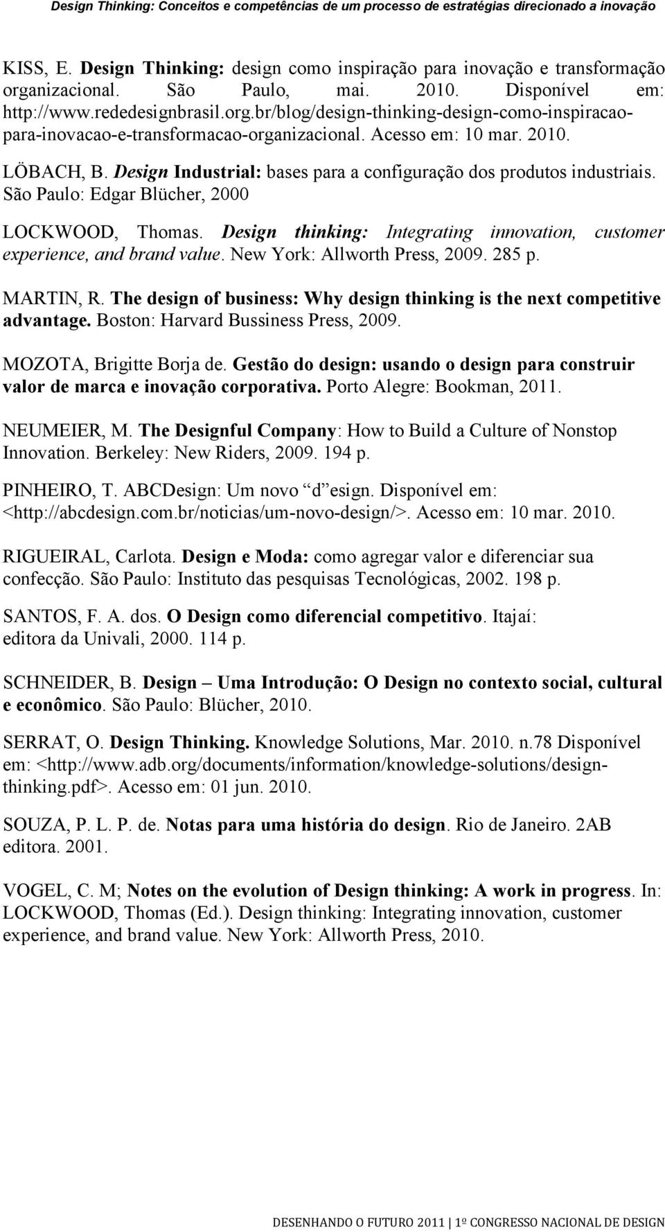 Design thinking: Integrating innovation, customer experience, and brand value. New York: Allworth Press, 2009. 285 p. MARTIN, R.