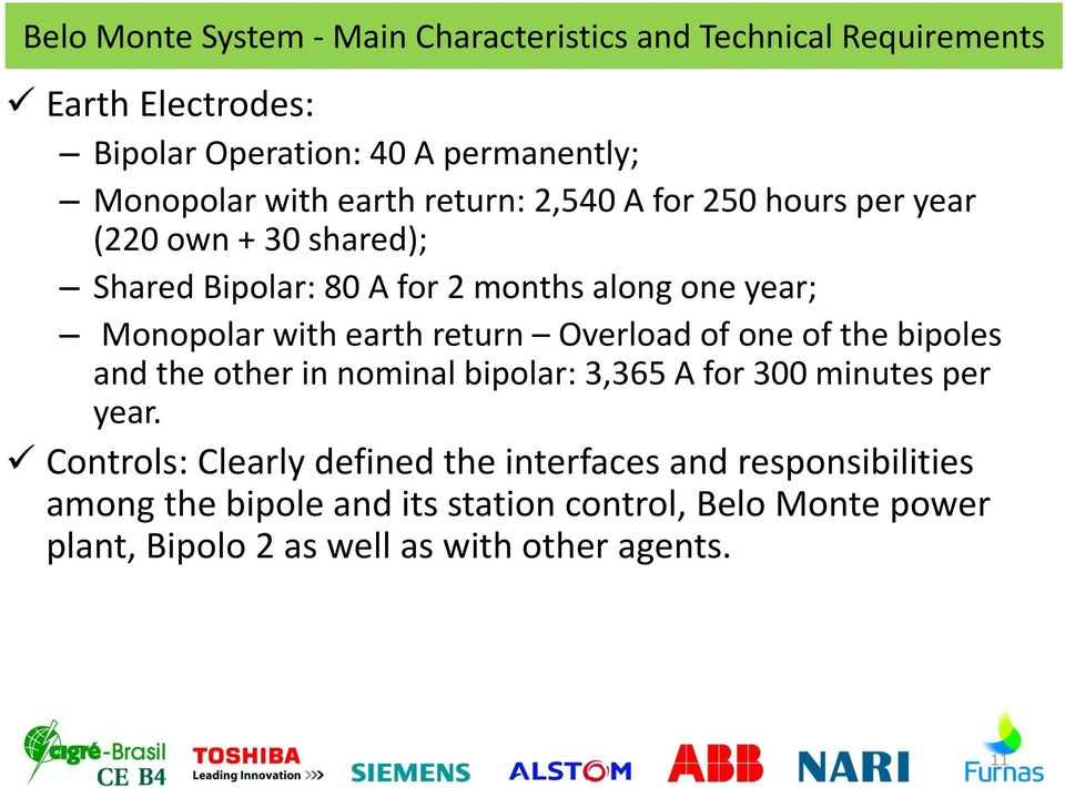 earth return Overload of one of the bipoles and the other in nominal bipolar: 3,365 A for 300 minutes per year.