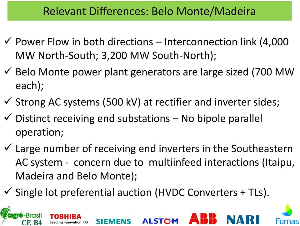 sides; Distinct receiving end substations No bipole parallel operation; Large number of receiving end inverters in the Southeastern