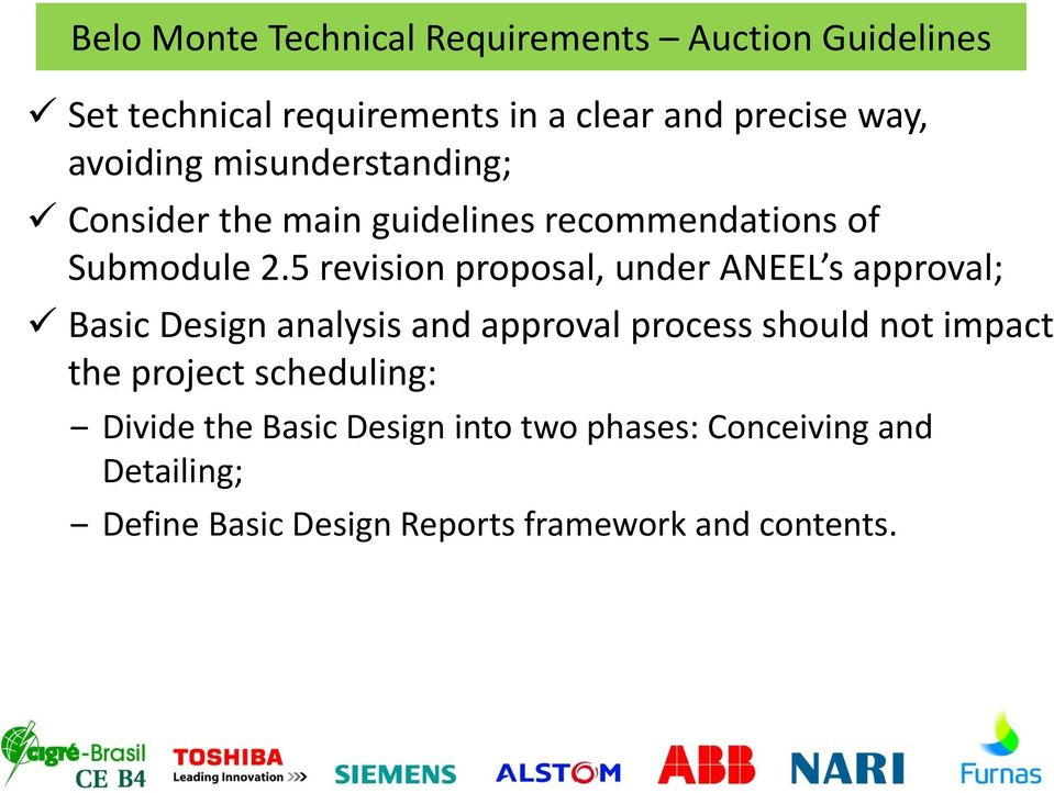 5 revision proposal, under ANEEL s approval; Basic Design analysis and approval process should not impact the