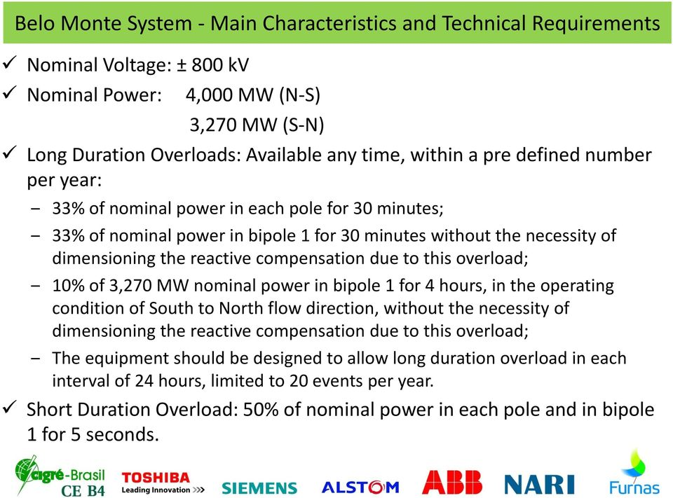 overload; 10% of 3,270 MW nominal power in bipole 1 for 4 hours, in the operating condition of South to North flow direction, without the necessity of dimensioning the reactive compensation due to
