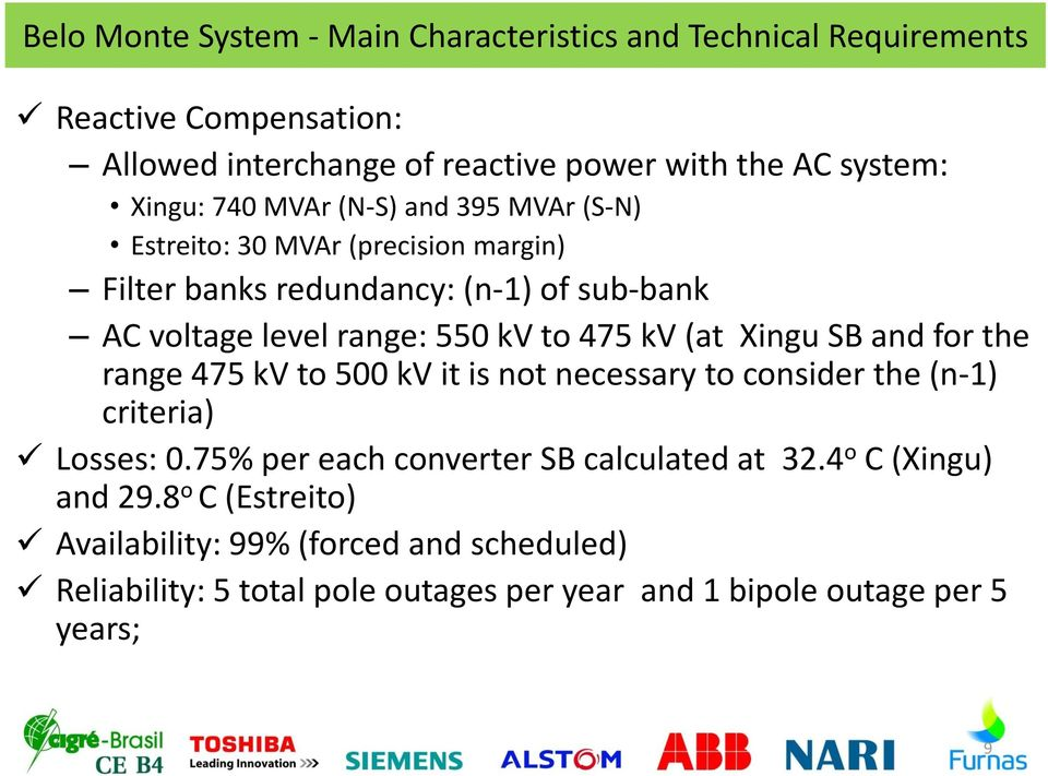 475 kv (at Xingu SB and for the range 475 kv to 500 kv it is not necessary to consider the (n-1) criteria) Losses: 0.
