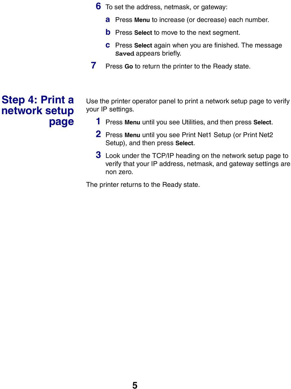 Step 4: Print a network setup page Use the printer operator panel to print a network setup page to verify your IP settings.