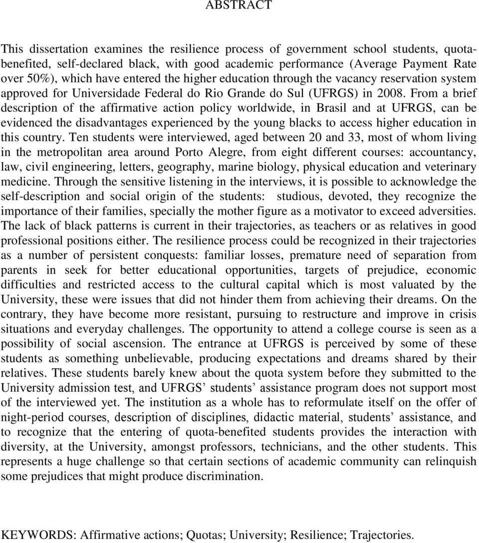 From a brief description of the affirmative action policy worldwide, in Brasil and at UFRGS, can be evidenced the disadvantages experienced by the young blacks to access higher education in this
