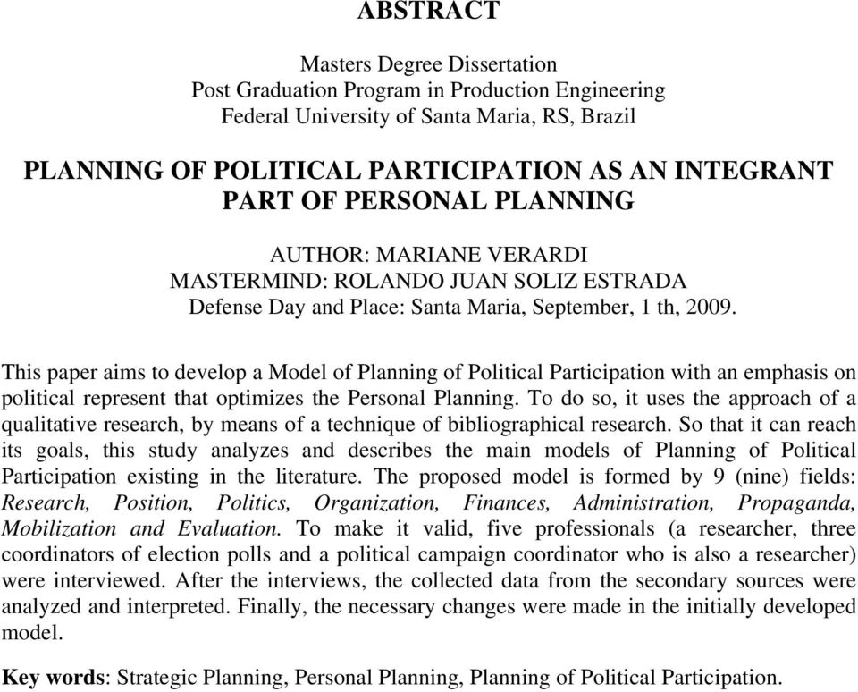 This paper aims to develop a Model of Planning of Political Participation with an emphasis on political represent that optimizes the Personal Planning.