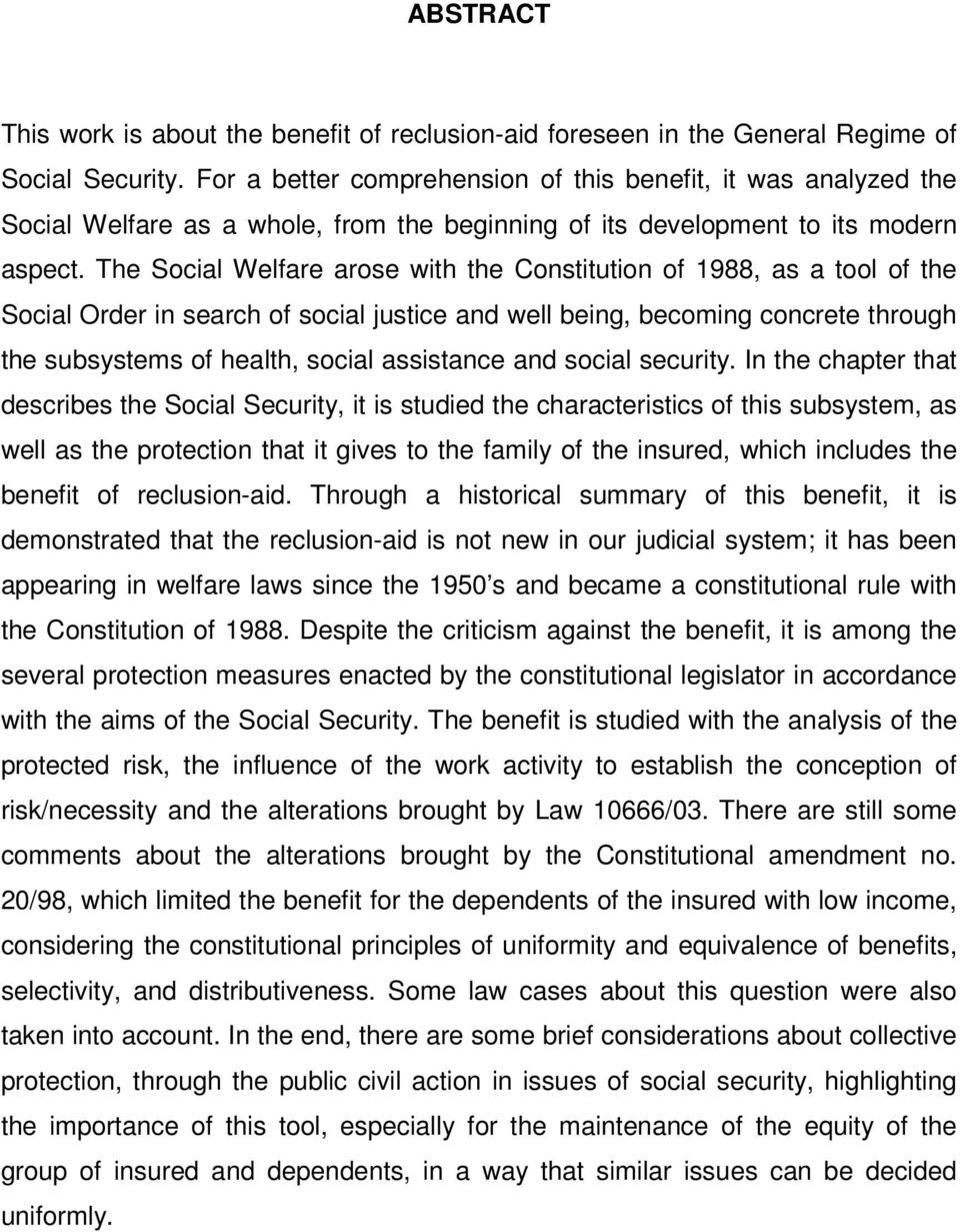 The Social Welfare arose with the Constitution of 1988, as a tool of the Social Order in search of social justice and well being, becoming concrete through the subsystems of health, social assistance