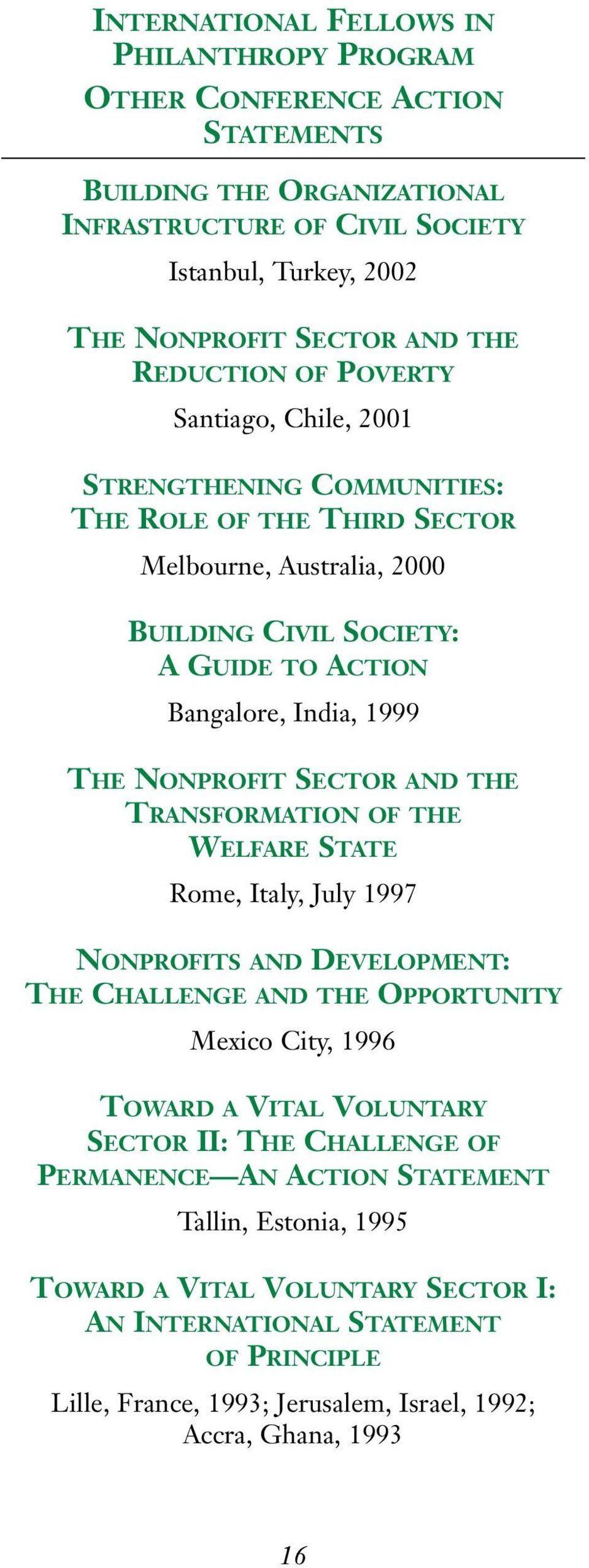 NONPROFIT SECTOR AND THE TRANSFORMATION OF THE WELFARE STATE Rome, Italy, July 1997 NONPROFITS AND DEVELOPMENT: THE CHALLENGE AND THE OPPORTUNITY Mexico City, 1996 TOWARD A VITAL VOLUNTARY SECTOR II: