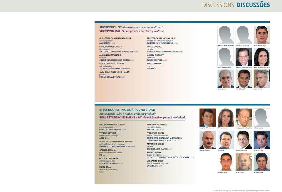 MARINS ceo and partner TACTIS GESTÃO IMOBILIÁRIA brazil GUILHERME MUSUMECCI NALON partner SUMMER REAL ESTATE brazil ARLETE DE ARAUJO SILVA NESE investment & financial manager BANESPREV - PENSION FUND