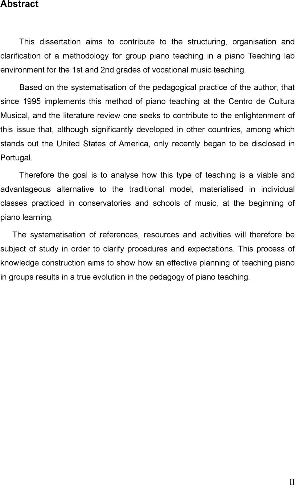 Based on the systematisation of the pedagogical practice of the author, that since 1995 implements this method of piano teaching at the Centro de Cultura Musical, and the literature review one seeks