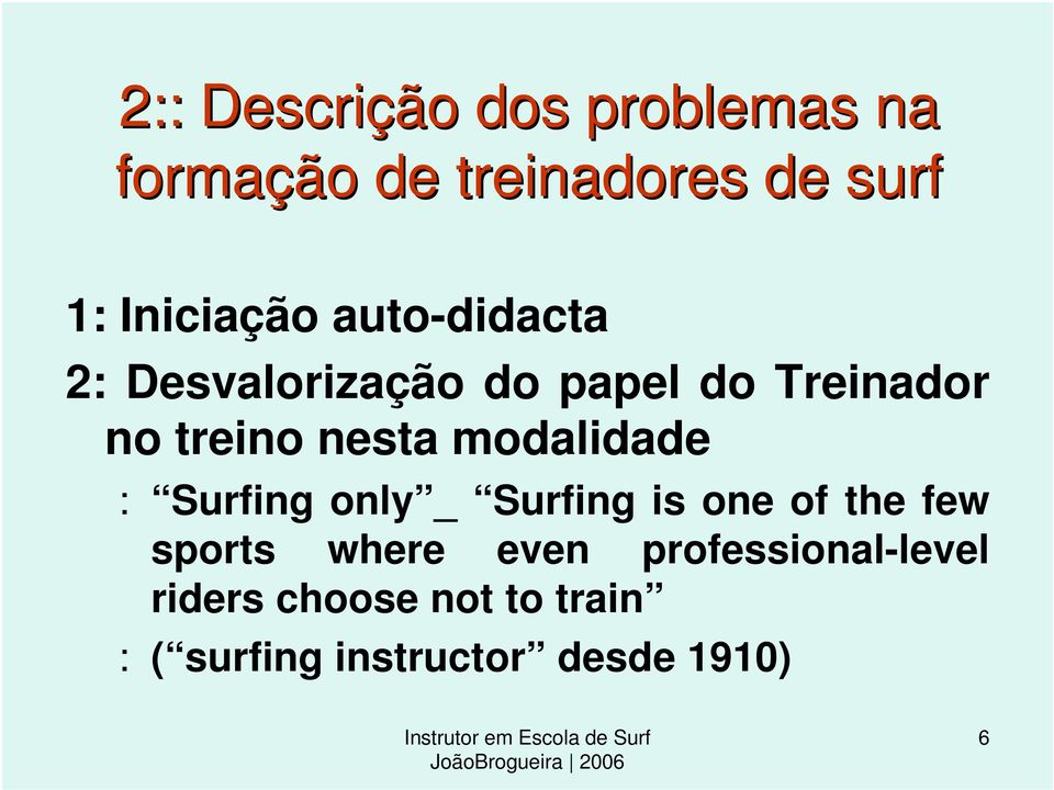 nesta modalidade : Surfing only _ Surfing is one of the few sports where