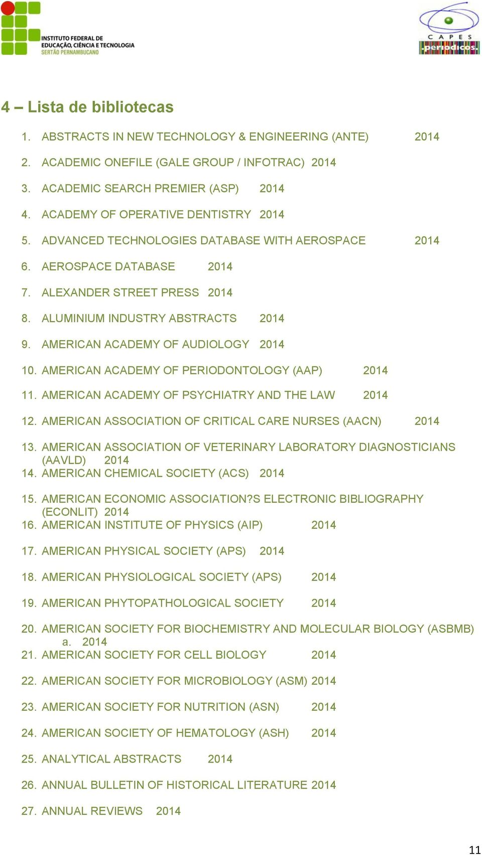 AMERICAN ACADEMY OF AUDIOLOGY 2014 10. AMERICAN ACADEMY OF PERIODONTOLOGY (AAP) 2014 11. AMERICAN ACADEMY OF PSYCHIATRY AND THE LAW 2014 12.